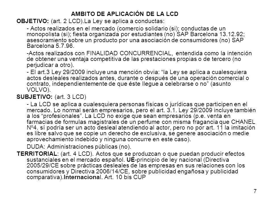 7 AMBITO DE APLICACIÓN DE LA LCD OBJETIVO: (art. 2 LCD).La Ley se aplica a conductas: - Actos realizados en el mercado (comercio solidario (si); condu