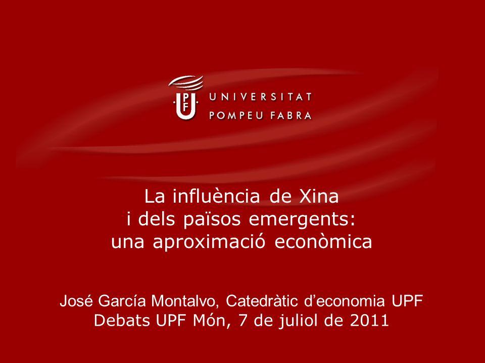 La influència de Xina i dels països emergents: una aproximació econòmica José García Montalvo, Catedràtic deconomia UPF Debats UPF Món, 7 de juliol de 2011