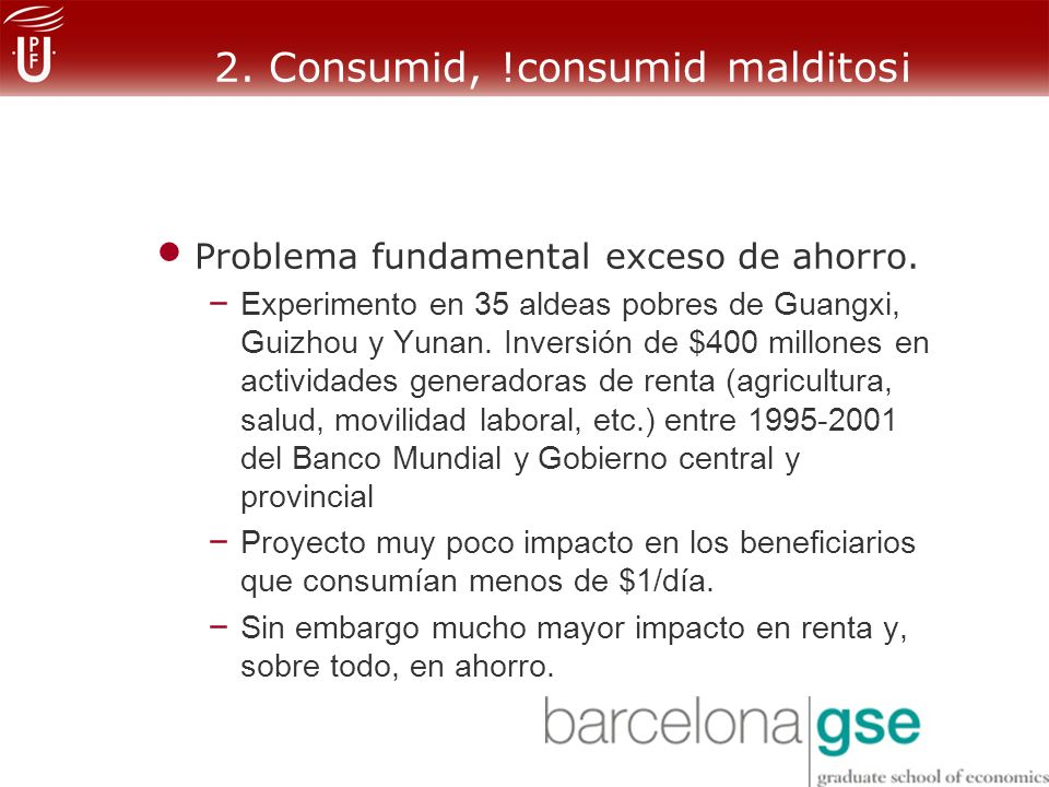 2.Consumid, !consumid malditos¡ Problema fundamental exceso de ahorro.