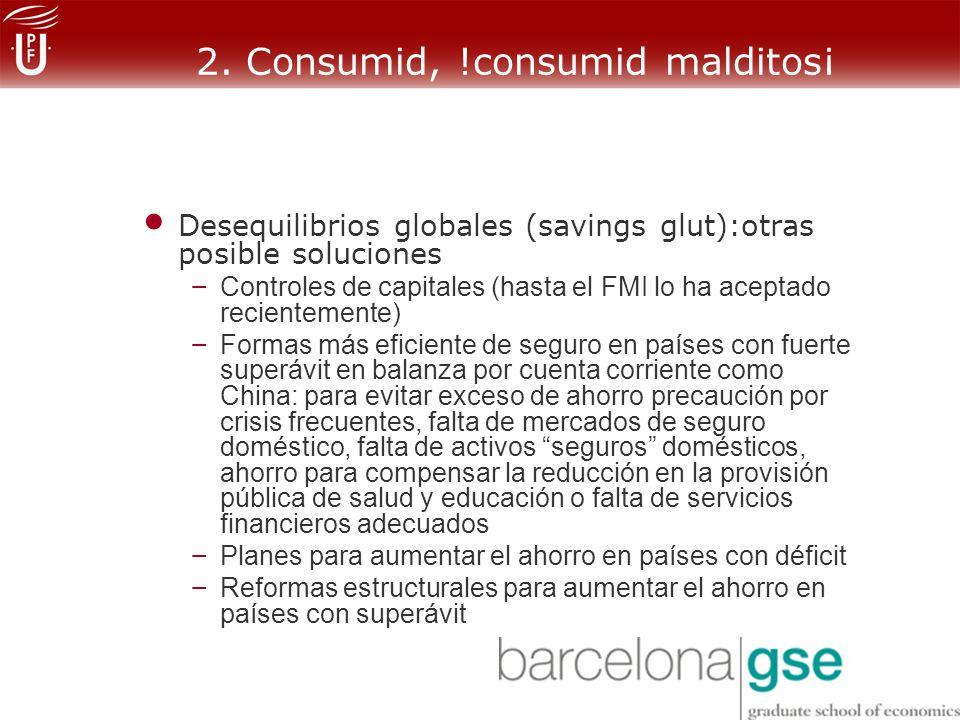 2. Consumid, !consumid malditos¡ Desequilibrios globales (savings glut):otras posible soluciones – Controles de capitales (hasta el FMI lo ha aceptado