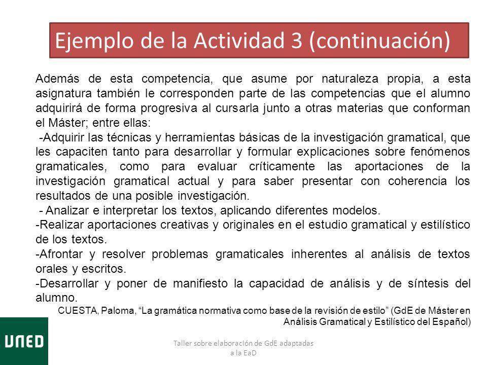 Taller sobre elaboración de GdE adaptadas a la EaD Ejemplo de la Actividad 3 (continuación) Además de esta competencia, que asume por naturaleza propi