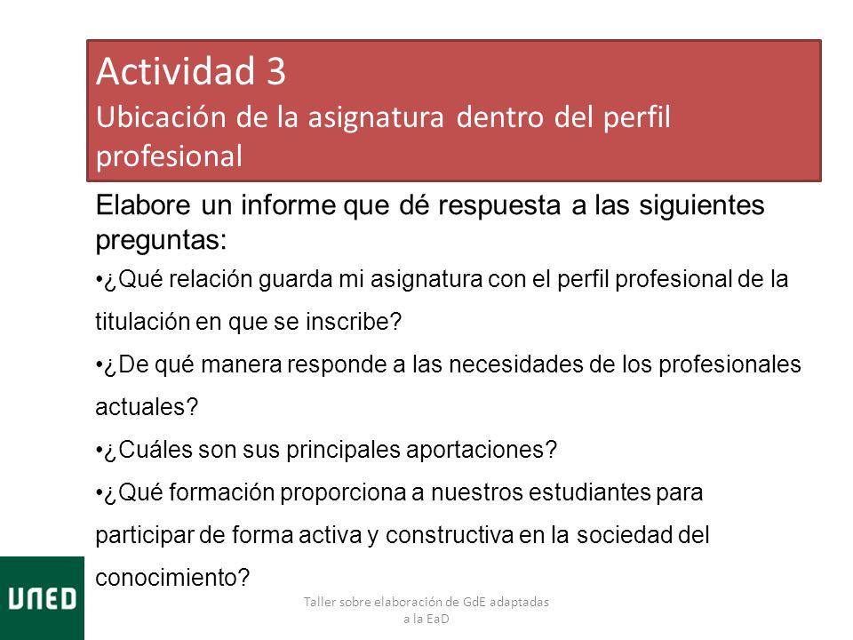 Taller sobre elaboración de GdE adaptadas a la EaD Actividad 3 Ubicación de la asignatura dentro del perfil profesional Elabore un informe que dé resp