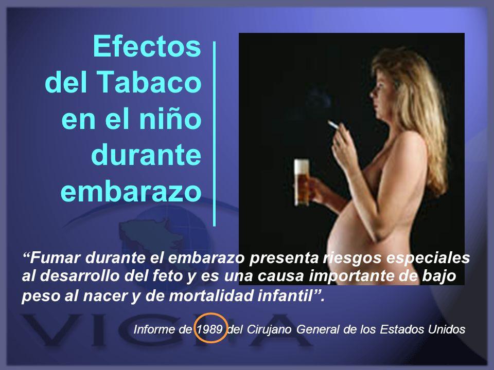 Efectos del Tabaco en el niño durante embarazo Fumar durante el embarazo presenta riesgos especiales al desarrollo del feto y es una causa importante