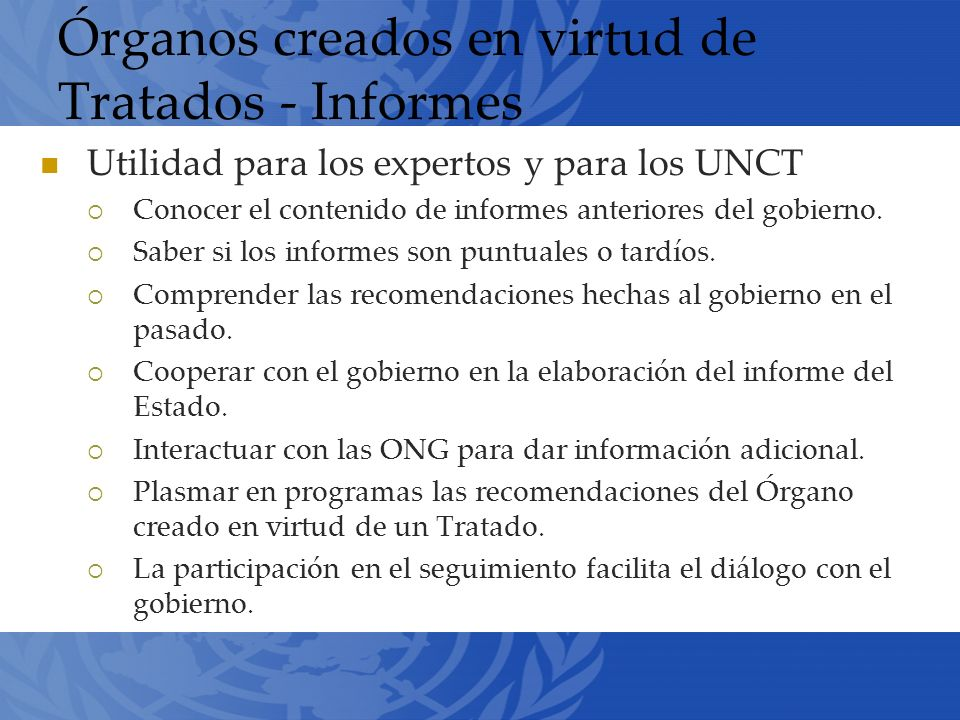 Órganos creados en virtud de Tratados - Informes Utilidad para los expertos y para los UNCT Conocer el contenido de informes anteriores del gobierno.