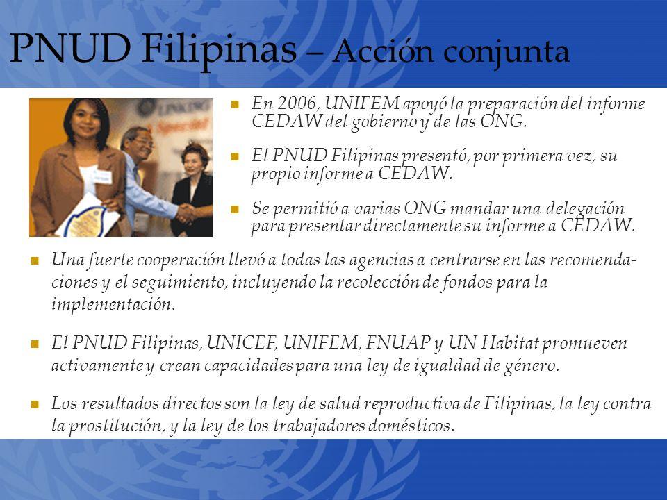 PNUD Filipinas – Acción conjunta En 2006, UNIFEM apoyó la preparación del informe CEDAW del gobierno y de las ONG.