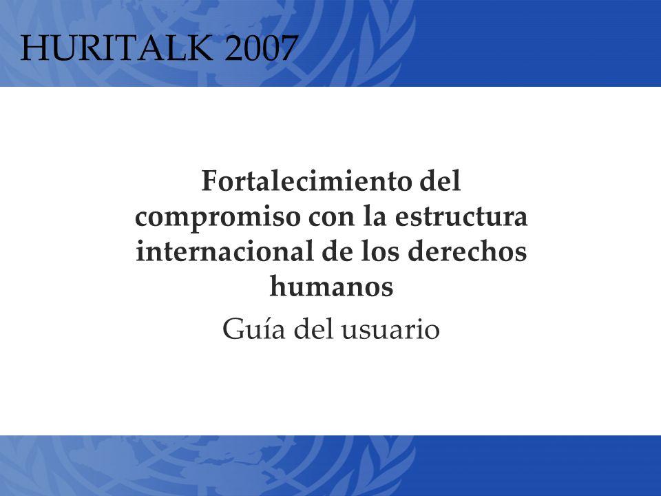 HURITALK 2007 Fortalecimiento del compromiso con la estructura internacional de los derechos humanos Guía del usuario