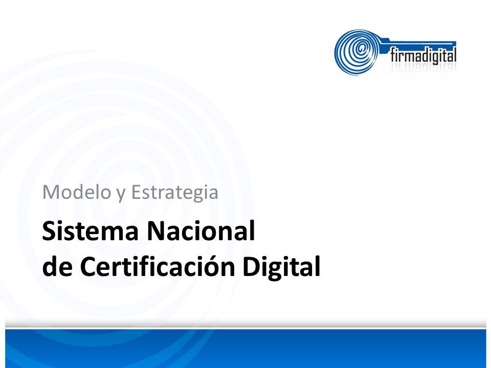 Sistema Nacional de Certificación Digital Modelo y Estrategia