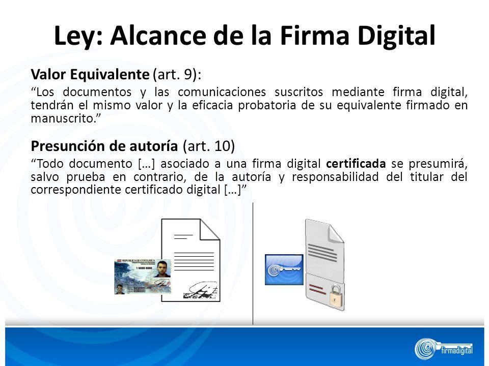 Ley: Alcance de la Firma Digital Valor Equivalente (art. 9): Los documentos y las comunicaciones suscritos mediante firma digital, tendrán el mismo va