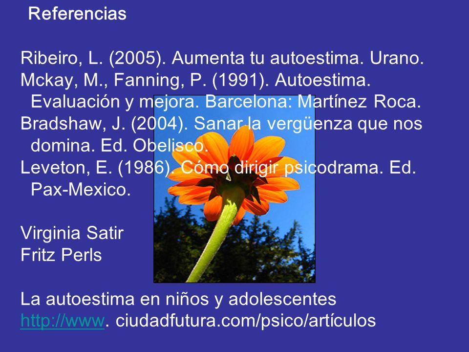 Referencias Ribeiro, L. (2005). Aumenta tu autoestima. Urano. Mckay, M., Fanning, P. (1991). Autoestima. Evaluación y mejora. Barcelona: Martínez Roca