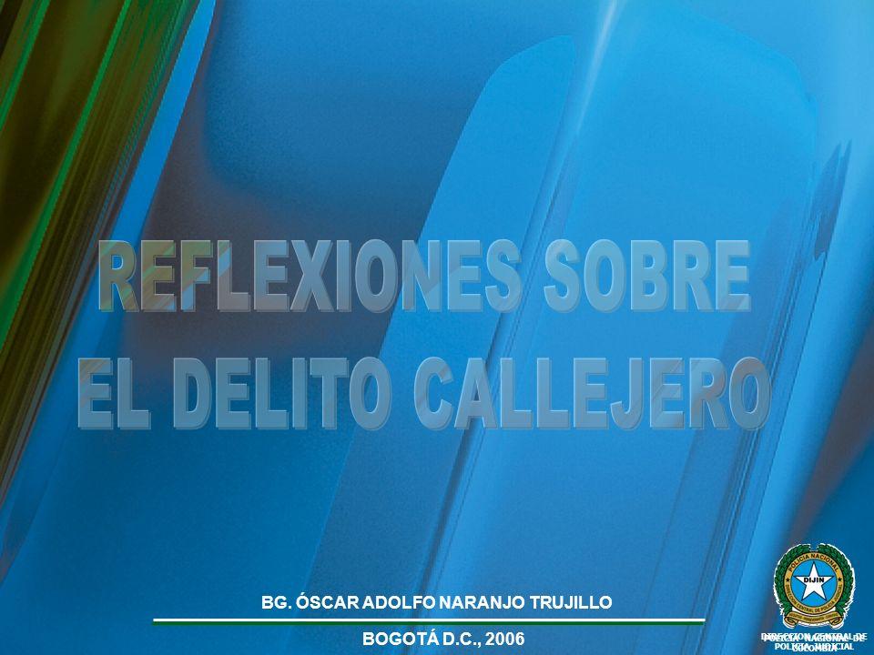 POLICIA NACIONAL DE COLOMBIA DIRECCION CENTRAL DE POLICIA JUDICIAL BOGOTÁ D.C., 2006 BG. ÓSCAR ADOLFO NARANJO TRUJILLO