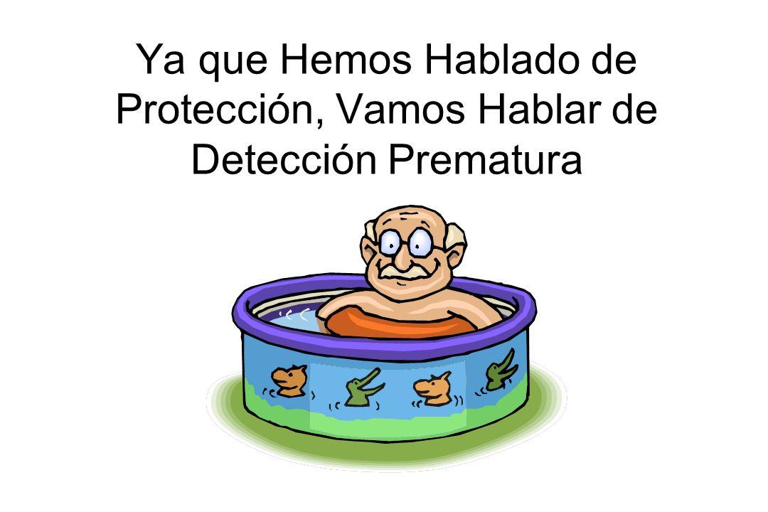 Ya que Hemos Hablado de Protección, Vamos Hablar de Detección Prematura
