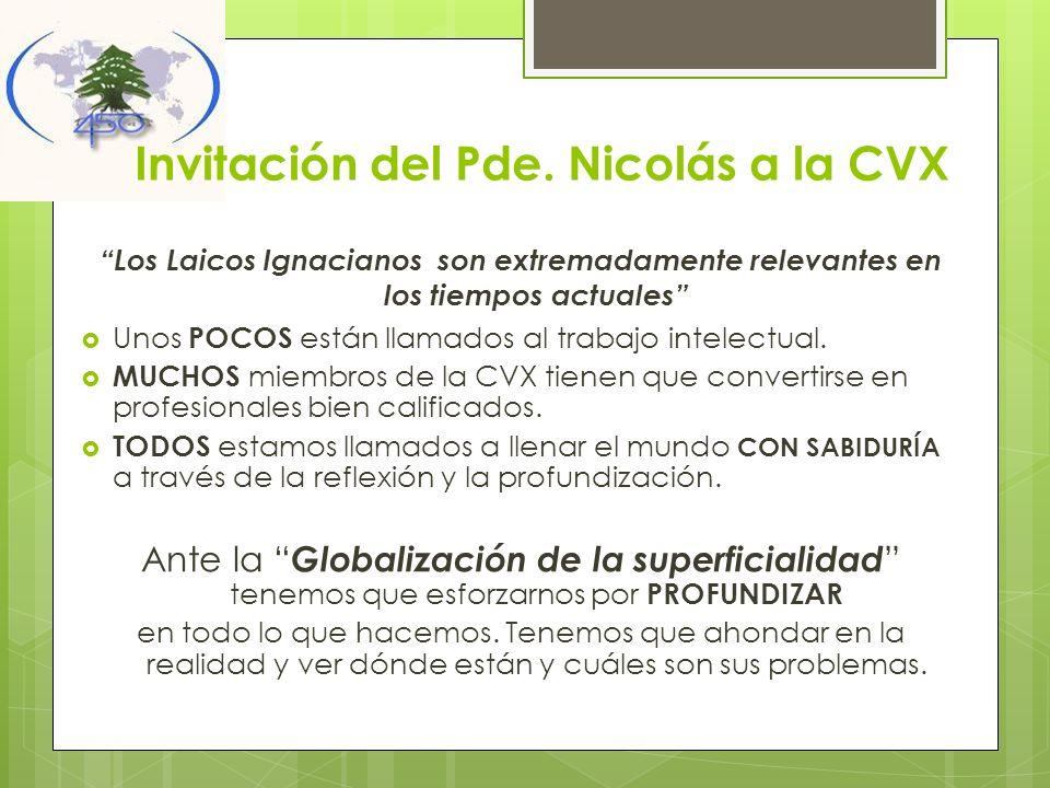 Invitación del Pde. Nicolás a la CVX Los Laicos Ignacianos son extremadamente relevantes en los tiempos actuales Unos POCOS están llamados al trabajo