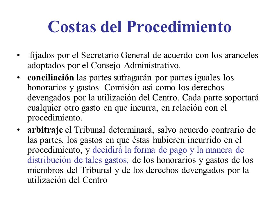 Costas del Procedimiento fijados por el Secretario General de acuerdo con los aranceles adoptados por el Consejo Administrativo. conciliación las part