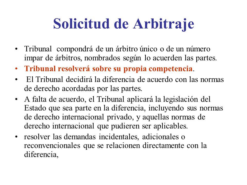 Solicitud de Arbitraje Tribunal compondrá de un árbitro único o de un número impar de árbitros, nombrados según lo acuerden las partes. Tribunal resol