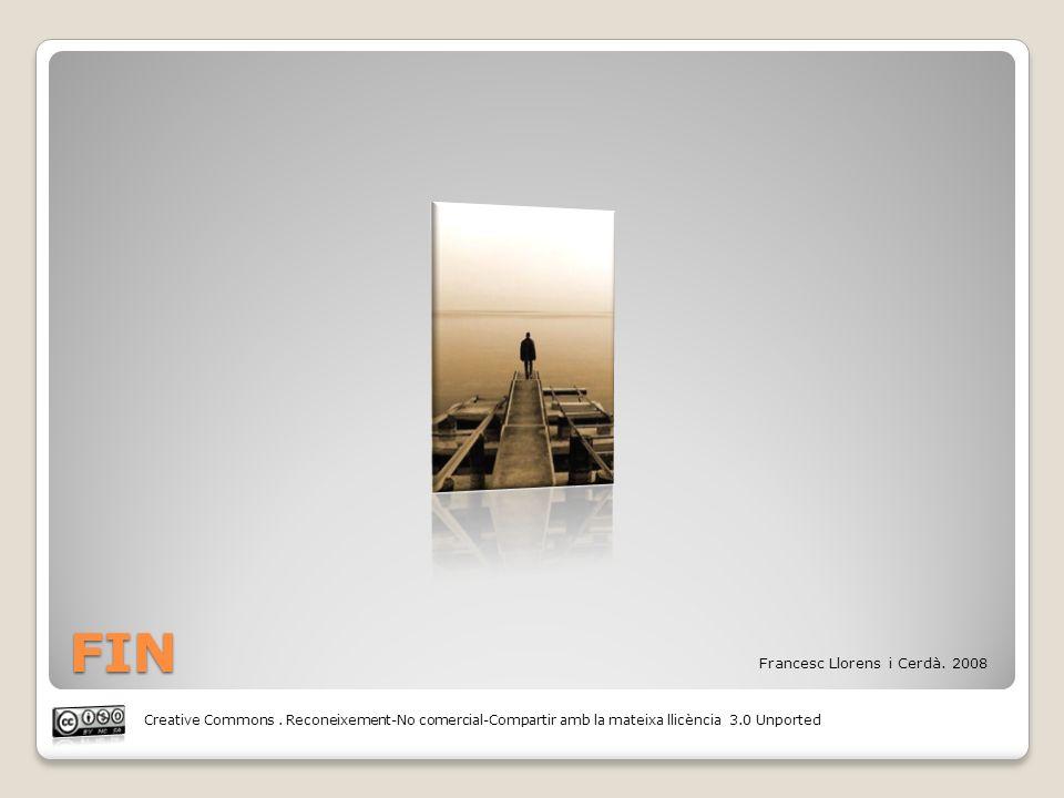 FIN Creative Commons. Reconeixement-No comercial-Compartir amb la mateixa llicència 3.0 Unported Francesc Llorens i Cerdà. 2008