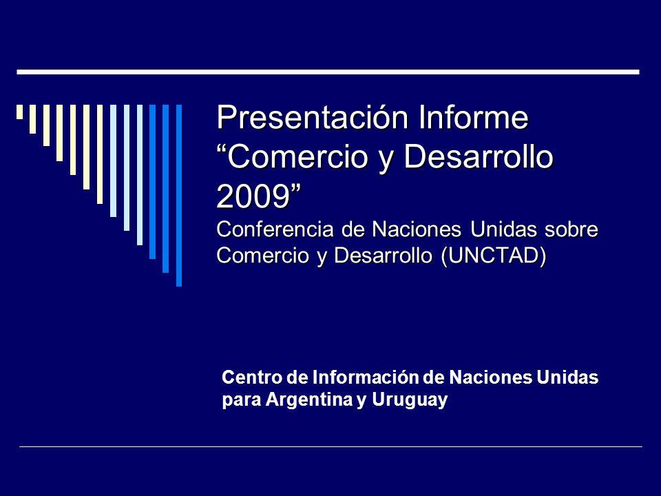Presentación Informe Comercio y Desarrollo 2009 Conferencia de Naciones Unidas sobre Comercio y Desarrollo (UNCTAD) Centro de Información de Naciones