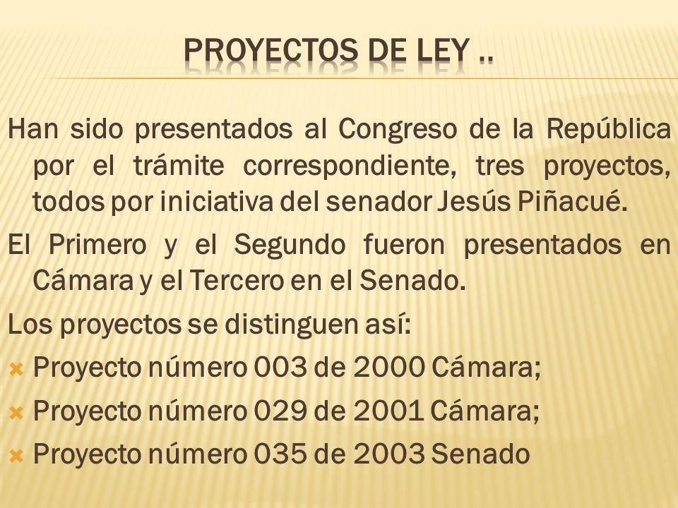 Han sido presentados al Congreso de la República por el trámite correspondiente, tres proyectos, todos por iniciativa del senador Jesús Piñacué. El Pr