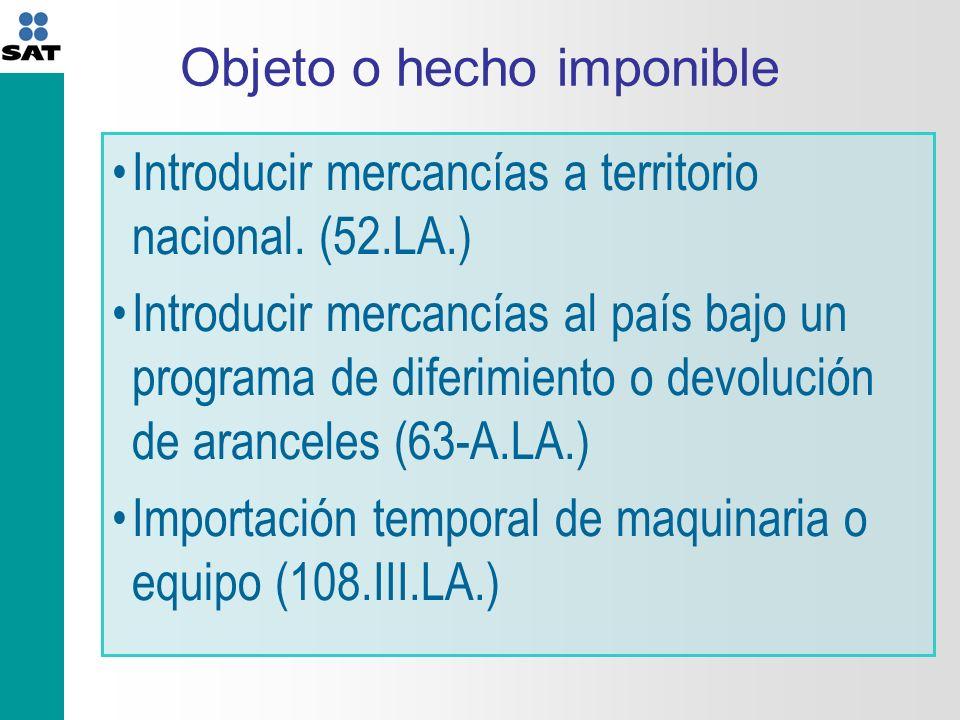 Objeto o hecho imponible Introducir mercancías a territorio nacional.