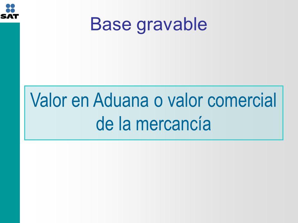 Base gravable Valor en Aduana o valor comercial de la mercancía