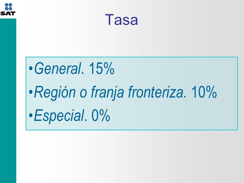 Tasa General. 15% Región o franja fronteriza. 10% Especial. 0%
