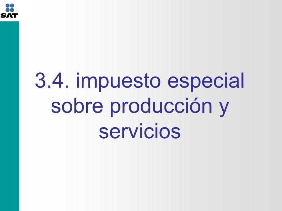 3.4. impuesto especial sobre producción y servicios