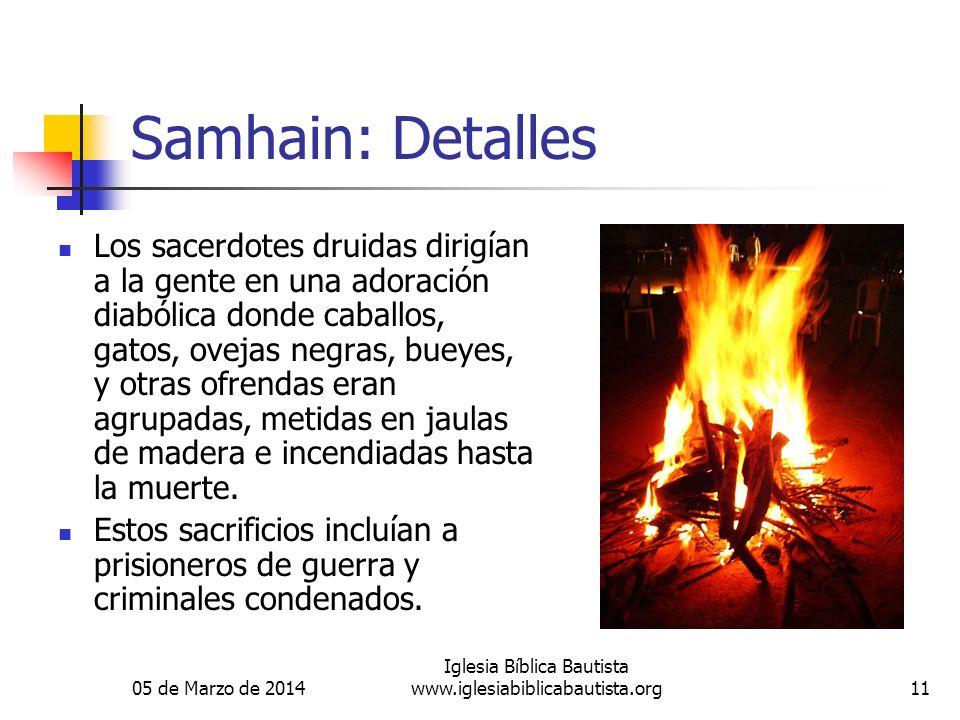 05 de Marzo de 2014 Iglesia Bíblica Bautista www.iglesiabiblicabautista.org11 Samhain: Detalles Los sacerdotes druidas dirigían a la gente en una ador