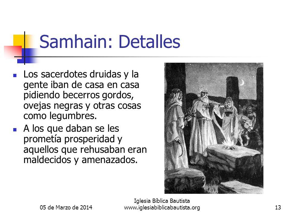 05 de Marzo de 2014 Iglesia Bíblica Bautista www.iglesiabiblicabautista.org13 Samhain: Detalles Los sacerdotes druidas y la gente iban de casa en casa