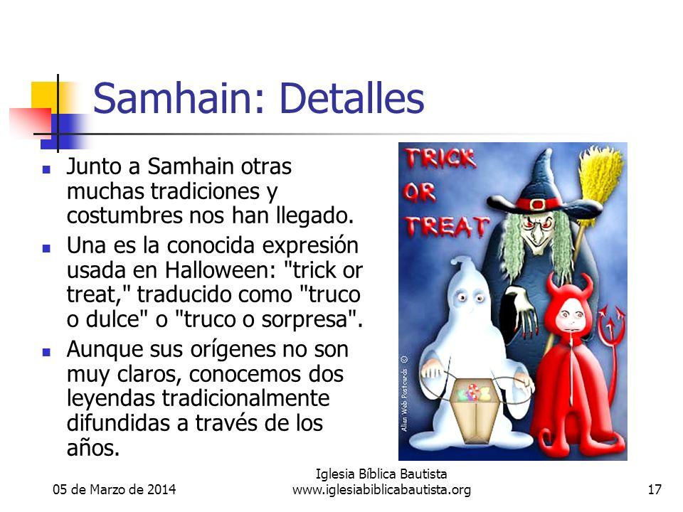 05 de Marzo de 2014 Iglesia Bíblica Bautista www.iglesiabiblicabautista.org17 Samhain: Detalles Junto a Samhain otras muchas tradiciones y costumbres nos han llegado.