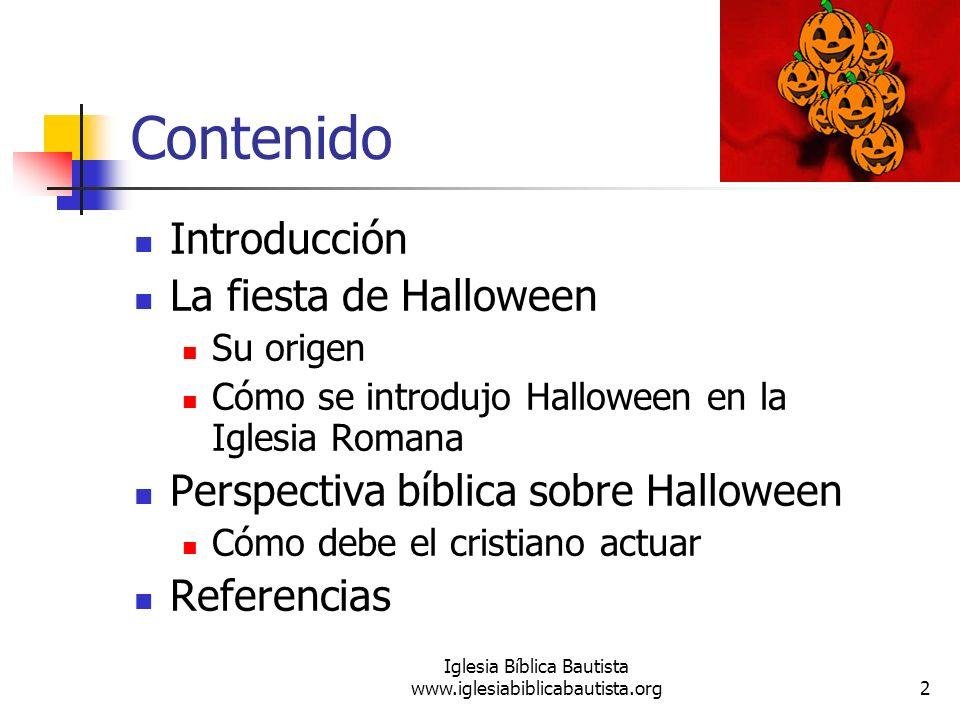 Iglesia Bíblica Bautista www.iglesiabiblicabautista.org2 Contenido Introducción La fiesta de Halloween Su origen Cómo se introdujo Halloween en la Igl