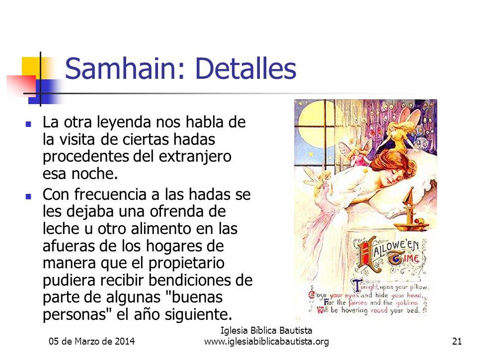 05 de Marzo de 2014 Iglesia Bíblica Bautista www.iglesiabiblicabautista.org21 Samhain: Detalles La otra leyenda nos habla de la visita de ciertas hadas procedentes del extranjero esa noche.