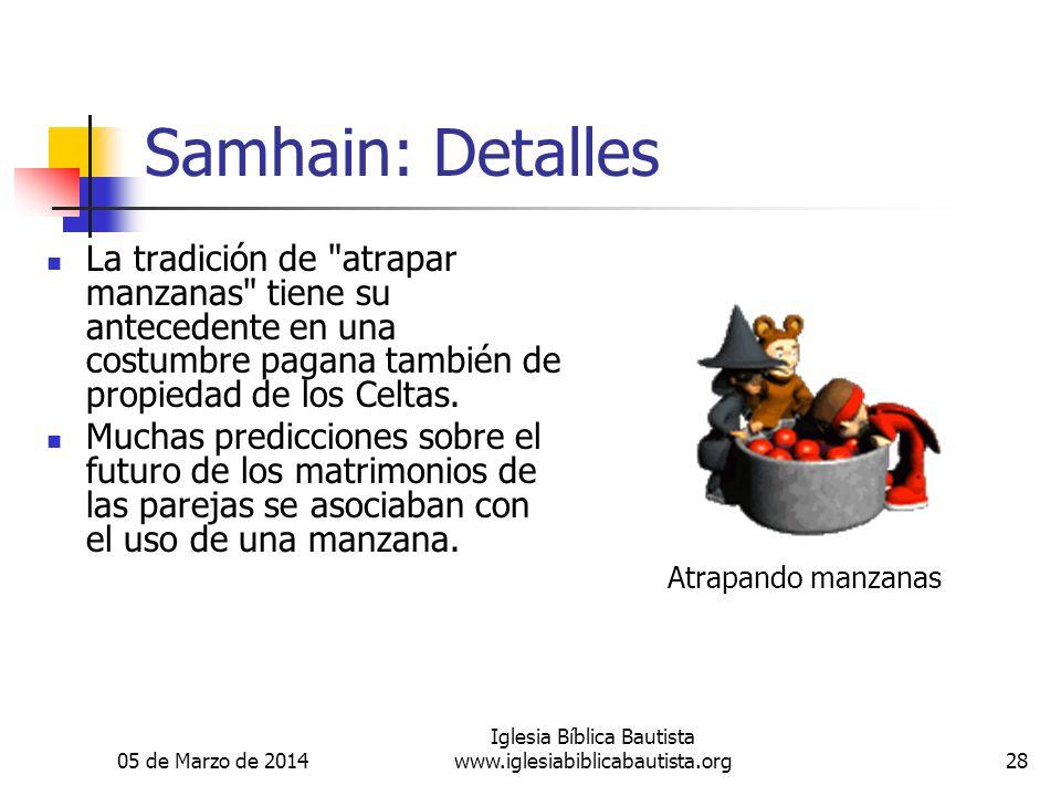 05 de Marzo de 2014 Iglesia Bíblica Bautista www.iglesiabiblicabautista.org28 Samhain: Detalles La tradición de atrapar manzanas tiene su antecedente en una costumbre pagana también de propiedad de los Celtas.