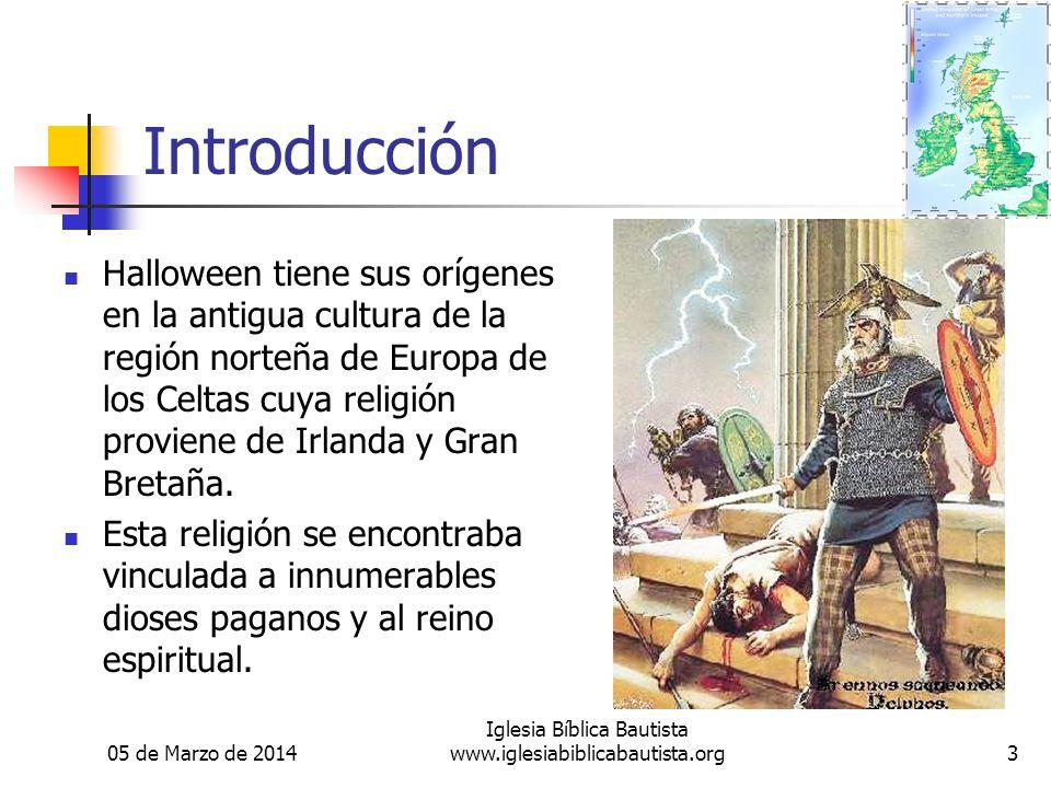 05 de Marzo de 2014 Iglesia Bíblica Bautista www.iglesiabiblicabautista.org3 Introducción Halloween tiene sus orígenes en la antigua cultura de la región norteña de Europa de los Celtas cuya religión proviene de Irlanda y Gran Bretaña.