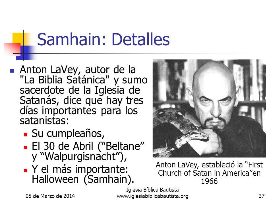 05 de Marzo de 2014 Iglesia Bíblica Bautista www.iglesiabiblicabautista.org37 Samhain: Detalles Anton LaVey, autor de la