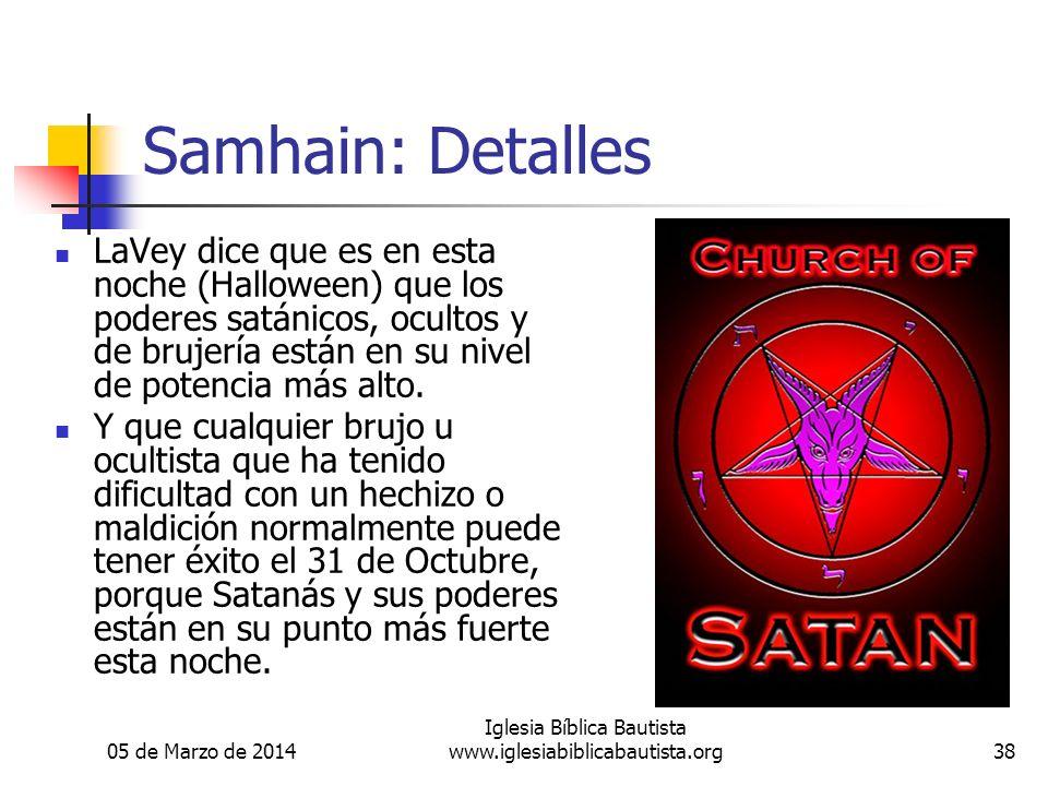 05 de Marzo de 2014 Iglesia Bíblica Bautista www.iglesiabiblicabautista.org38 Samhain: Detalles LaVey dice que es en esta noche (Halloween) que los poderes satánicos, ocultos y de brujería están en su nivel de potencia más alto.