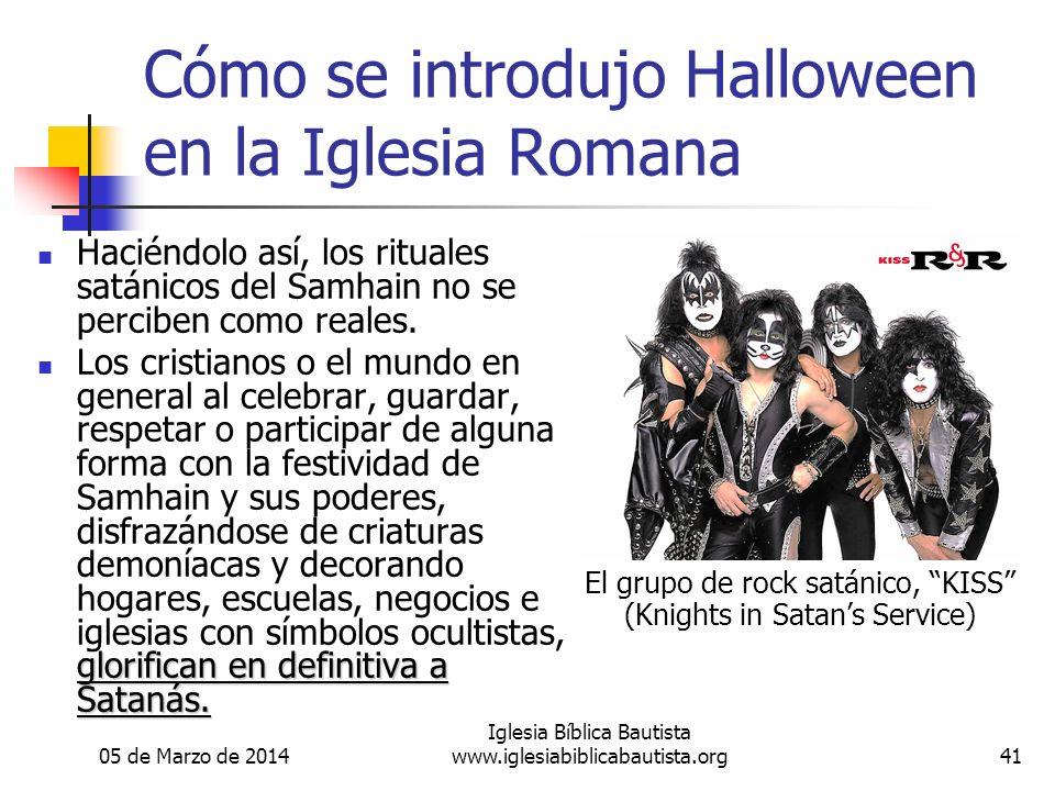 05 de Marzo de 2014 Iglesia Bíblica Bautista www.iglesiabiblicabautista.org41 Cómo se introdujo Halloween en la Iglesia Romana Haciéndolo así, los rituales satánicos del Samhain no se perciben como reales.