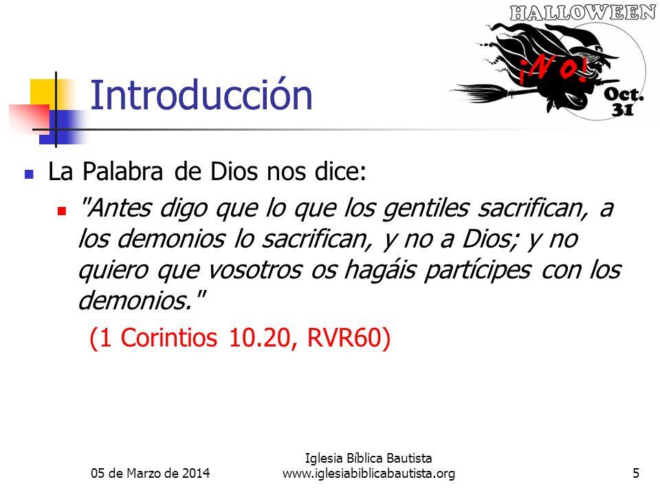 05 de Marzo de 2014 Iglesia Bíblica Bautista www.iglesiabiblicabautista.org5 Introducción La Palabra de Dios nos dice: