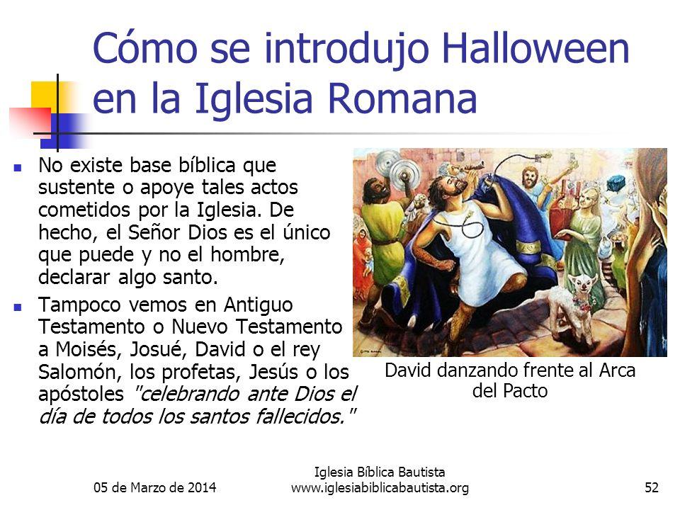 05 de Marzo de 2014 Iglesia Bíblica Bautista www.iglesiabiblicabautista.org52 Cómo se introdujo Halloween en la Iglesia Romana No existe base bíblica que sustente o apoye tales actos cometidos por la Iglesia.