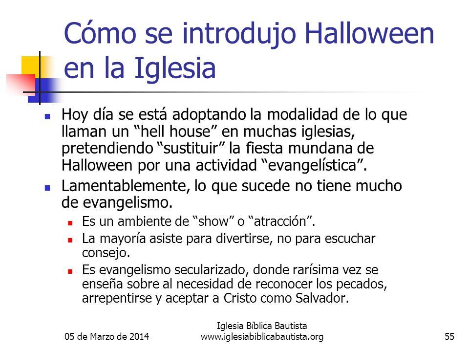 05 de Marzo de 2014 Iglesia Bíblica Bautista www.iglesiabiblicabautista.org55 Cómo se introdujo Halloween en la Iglesia Hoy día se está adoptando la m