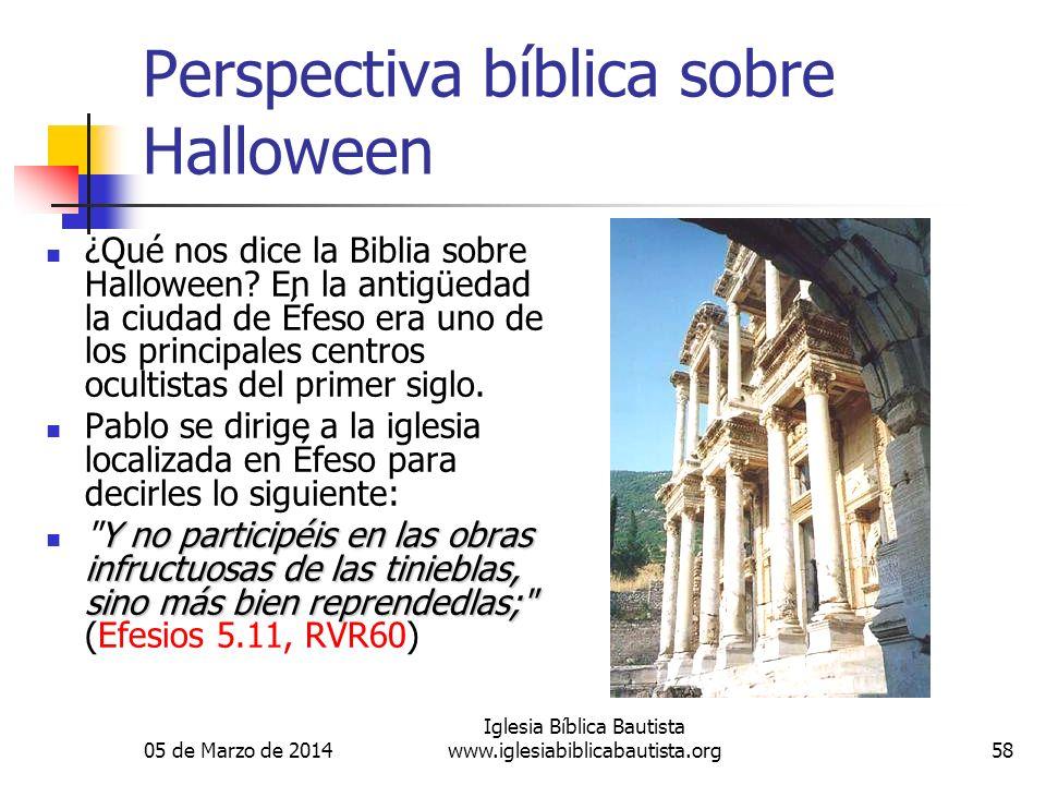 05 de Marzo de 2014 Iglesia Bíblica Bautista www.iglesiabiblicabautista.org58 Perspectiva bíblica sobre Halloween ¿Qué nos dice la Biblia sobre Hallow
