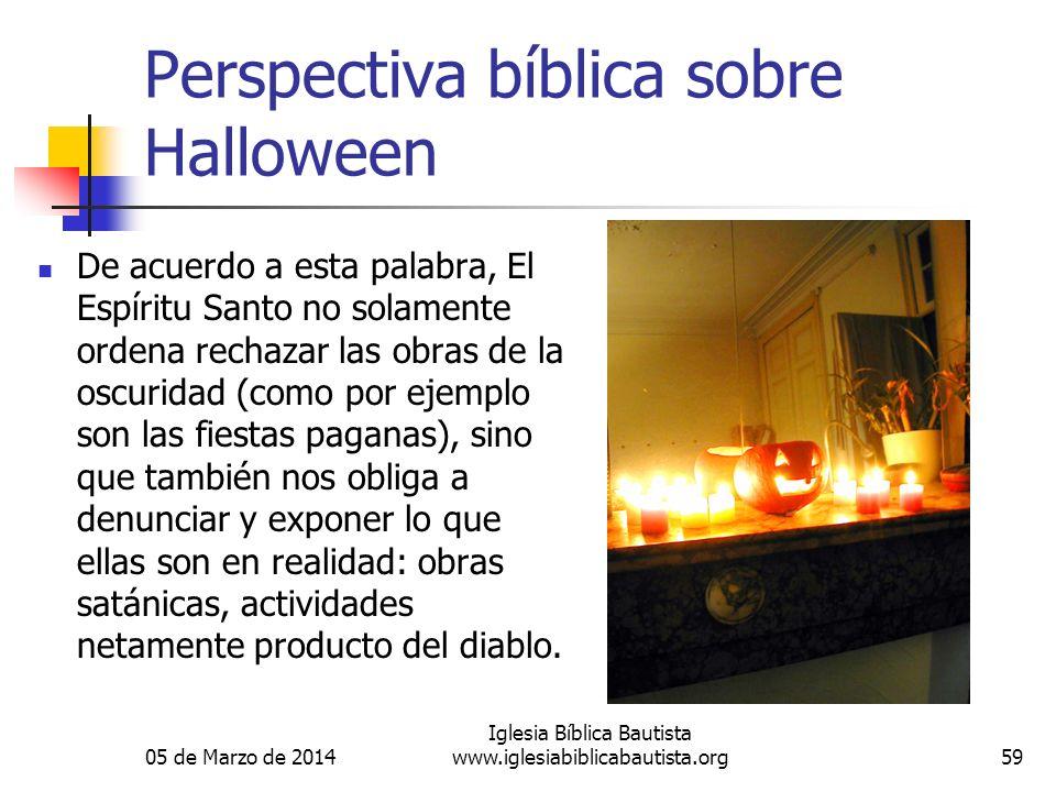 05 de Marzo de 2014 Iglesia Bíblica Bautista www.iglesiabiblicabautista.org59 Perspectiva bíblica sobre Halloween De acuerdo a esta palabra, El Espíri