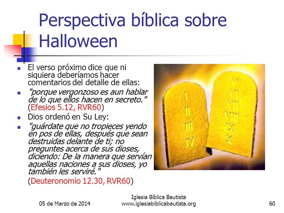 05 de Marzo de 2014 Iglesia Bíblica Bautista www.iglesiabiblicabautista.org60 Perspectiva bíblica sobre Halloween El verso próximo dice que ni siquier