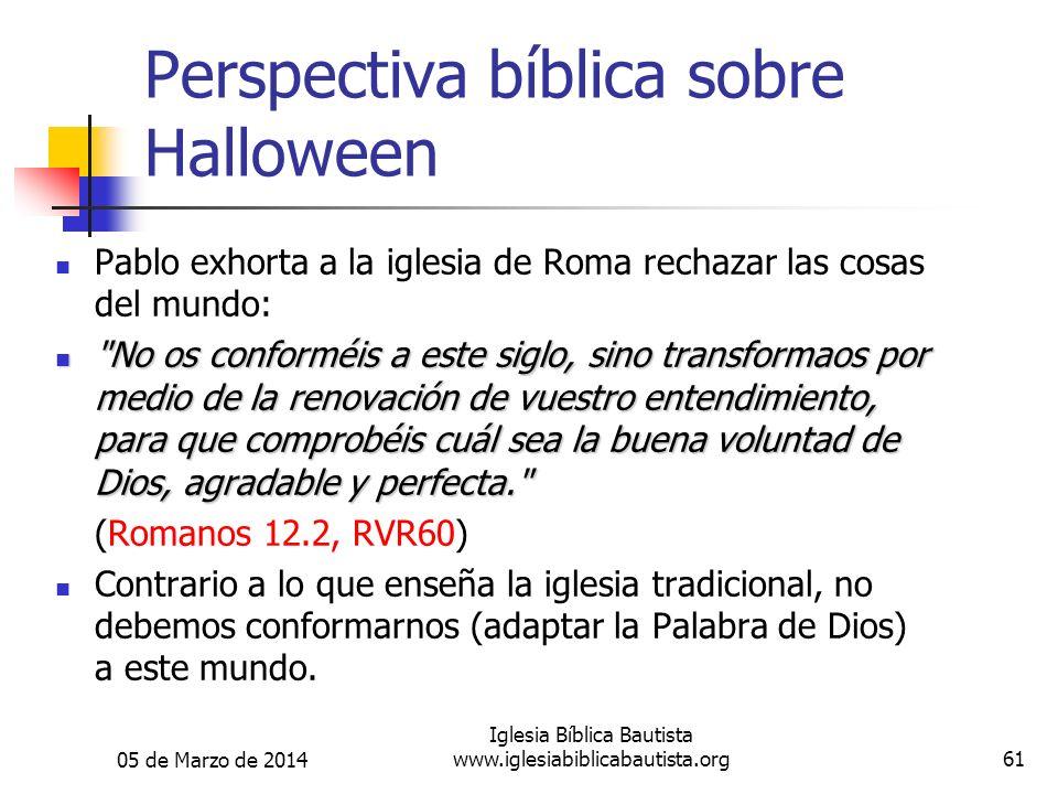 05 de Marzo de 2014 Iglesia Bíblica Bautista www.iglesiabiblicabautista.org61 Perspectiva bíblica sobre Halloween Pablo exhorta a la iglesia de Roma r