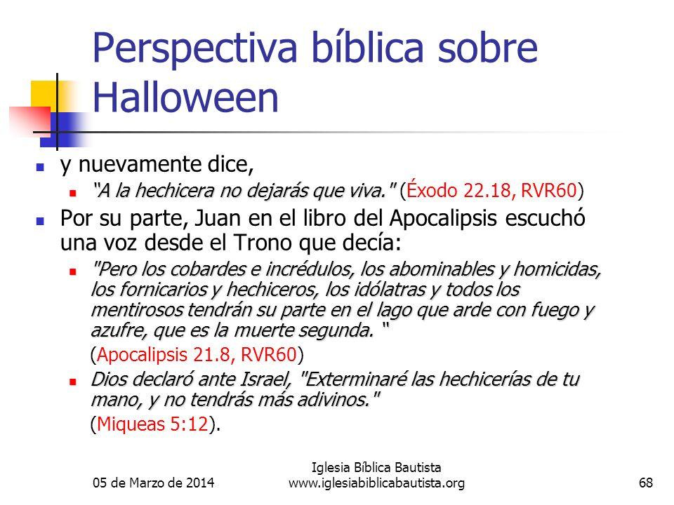 05 de Marzo de 2014 Iglesia Bíblica Bautista www.iglesiabiblicabautista.org68 Perspectiva bíblica sobre Halloween y nuevamente dice, A la hechicera no