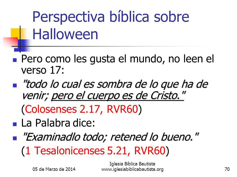 05 de Marzo de 2014 Iglesia Bíblica Bautista www.iglesiabiblicabautista.org70 Perspectiva bíblica sobre Halloween Pero como les gusta el mundo, no lee