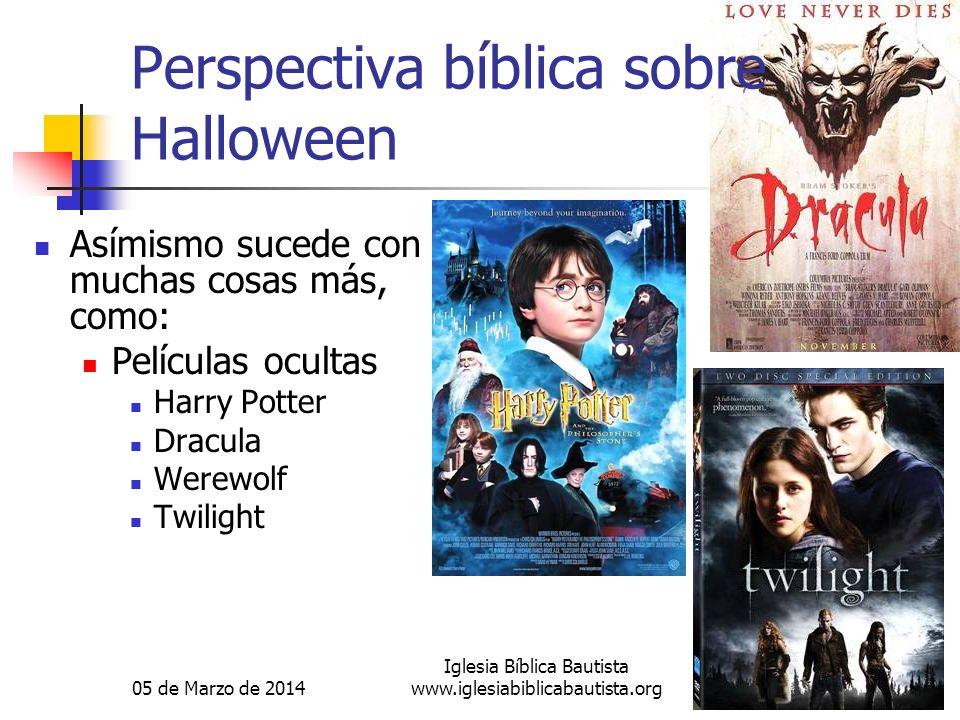 05 de Marzo de 2014 Iglesia Bíblica Bautista www.iglesiabiblicabautista.org73 Perspectiva bíblica sobre Halloween Asímismo sucede con muchas cosas más, como: Películas ocultas Harry Potter Dracula Werewolf Twilight