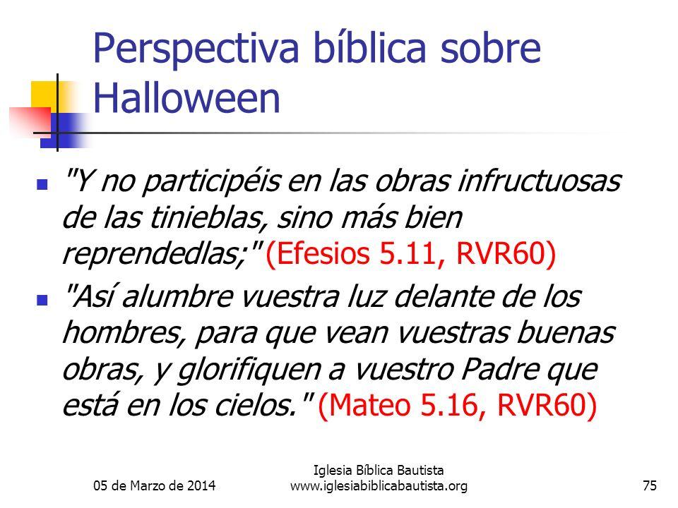 05 de Marzo de 2014 Iglesia Bíblica Bautista www.iglesiabiblicabautista.org75 Perspectiva bíblica sobre Halloween