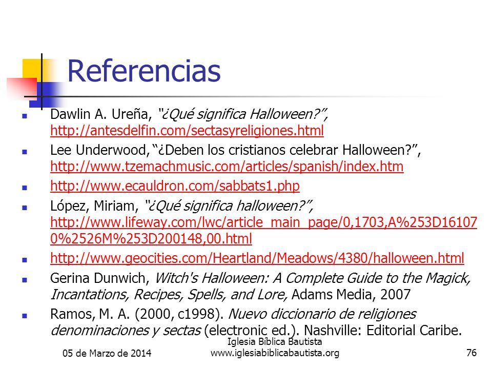 05 de Marzo de 2014 Iglesia Bíblica Bautista www.iglesiabiblicabautista.org76 Referencias Dawlin A. Ureña, ¿Qué significa Halloween?, http://antesdelf
