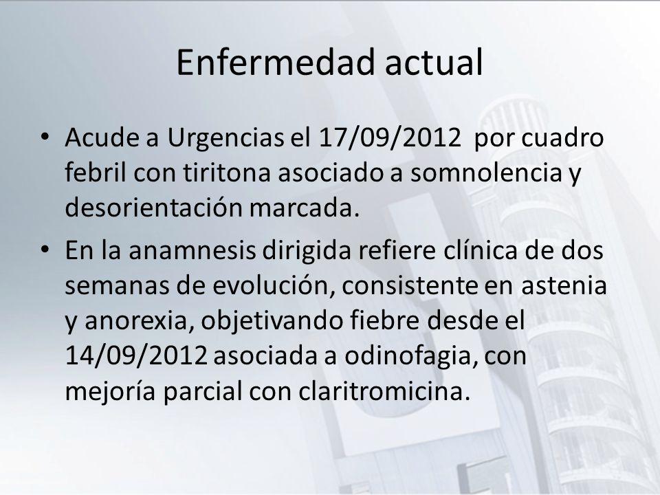 Enfermedad actual Acude a Urgencias el 17/09/2012 por cuadro febril con tiritona asociado a somnolencia y desorientación marcada. En la anamnesis diri