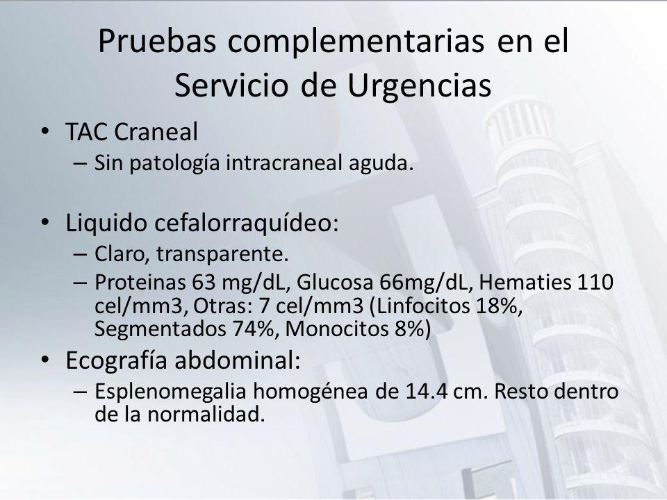 TAC Craneal – Sin patología intracraneal aguda. Liquido cefalorraquídeo: – Claro, transparente. – Proteinas 63 mg/dL, Glucosa 66mg/dL, Hematies 110 ce