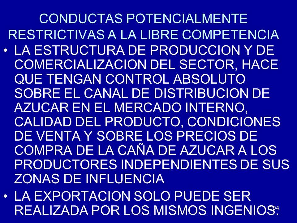 104 CONDUCTAS POTENCIALMENTE RESTRICTIVAS A LA LIBRE COMPETENCIA LA ESTRUCTURA DE PRODUCCION Y DE COMERCIALIZACION DEL SECTOR, HACE QUE TENGAN CONTROL